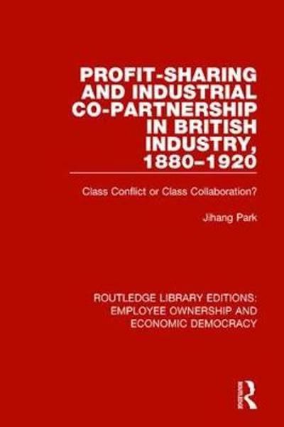 Profit-sharing and Industrial Co-partnership in British Industry, 1880-1920 - Jihang Park