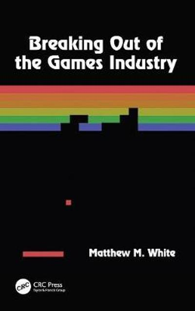Breaking Out of the Games Industry - Matthew M. White
