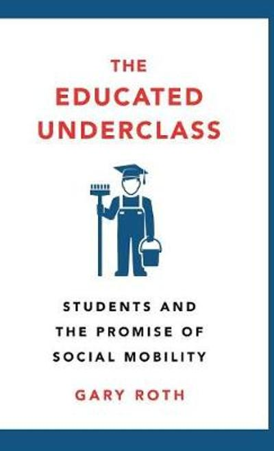 The Educated Underclass - Gary Roth