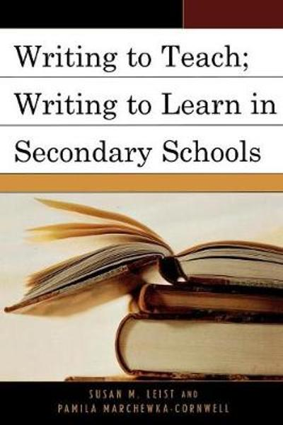 Writing to Teach; Writing to Learn in Secondary Schools - Susan M. Leist