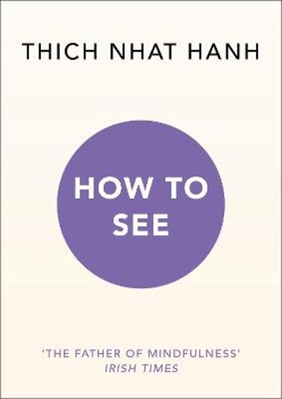 How to See - Thich Nhat Hanh