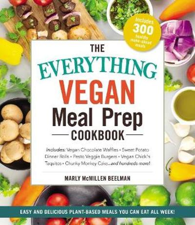 The Everything Vegan Meal Prep Cookbook - Marly McMillen Beelman