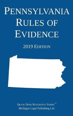 Pennsylvania Rules of Evidence; 2019 Edition - Michigan Legal Publishing Ltd