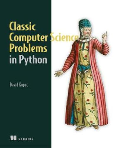 Classic Computer Science Problems in Python - David Kopec