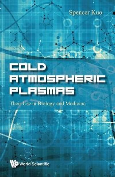Cold Atmospheric Plasmas: Their Use In Biology And Medicine - Spencer P Kuo