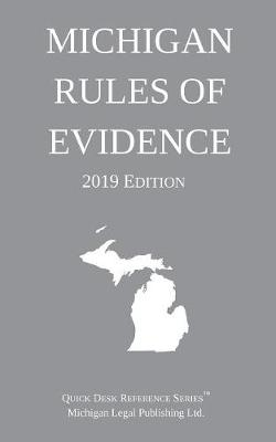 Michigan Rules of Evidence; 2019 Edition - Michigan Legal Publishing Ltd