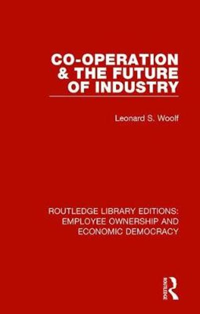 Co-operation and the Future of Industry - Leonard S. Woolf