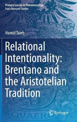 Relational Intentionality: Brentano and the Aristotelian Tradition - Hamid Taieb
