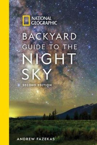 National Geographic Backyard Guide to the Night Sky - Andrew Fazekas