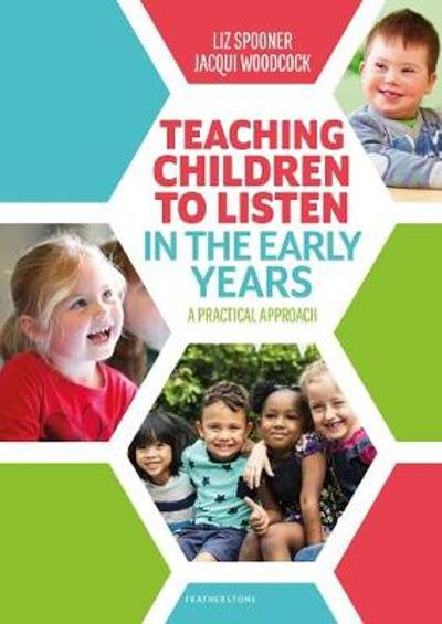 Teaching Children to Listen in the Early Years - Liz Spooner