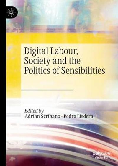 Digital Labour, Society and the Politics of Sensibilities - Adrian Scribano