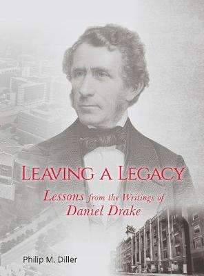 Leaving a Legacy - Lessons from the Writtings of Daniel Drake - Philip Diller