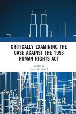 Critically Examining the Case Against the 1998 Human Rights Act - Frederick Cowell
