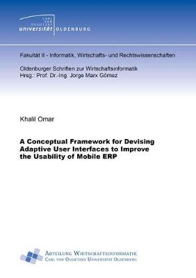 A Conceptual Framework for Devising Adaptive User Interfaces to Improve the Usability of Mobile ERP - Khalil Omar