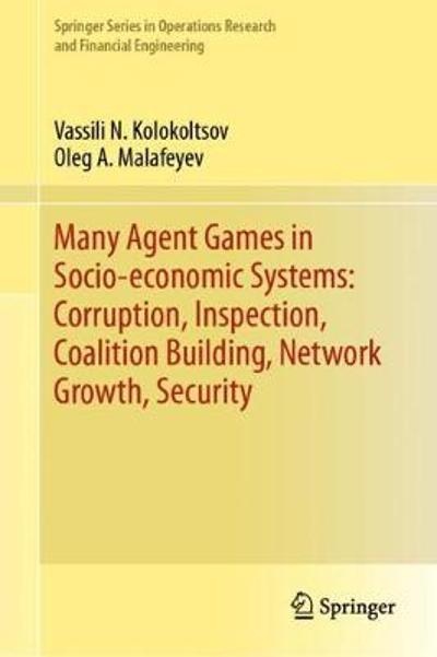 Many Agent Games in Socio-economic Systems: Corruption, Inspection, Coalition Building, Network Growth, Security - Vassili N. Kolokoltsov