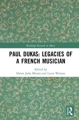 Paul Dukas: Legacies of a French Musician - Helen Julia Minors