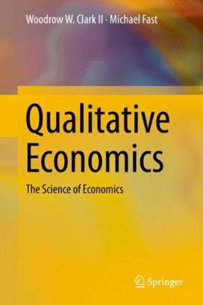 Qualitative Economics - Woodrow W. Clark II