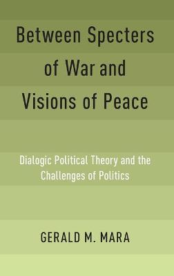 Between Specters of War and Visions of Peace - Gerald M. Mara