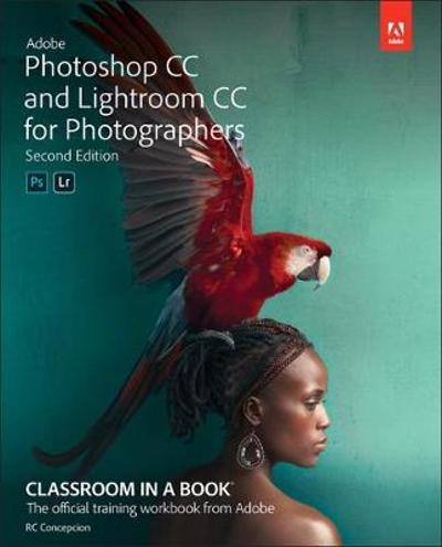 Adobe Photoshop and Lightroom Classic CC Classroom in a Book (2019 release) - Rafael Concepcion