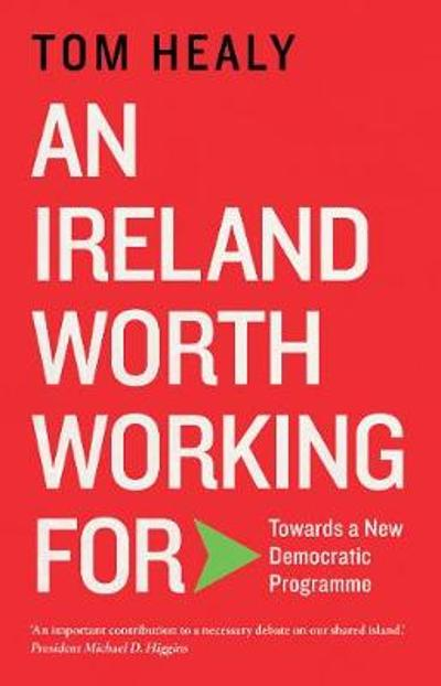 An Ireland Worth Working For - Tom Healy