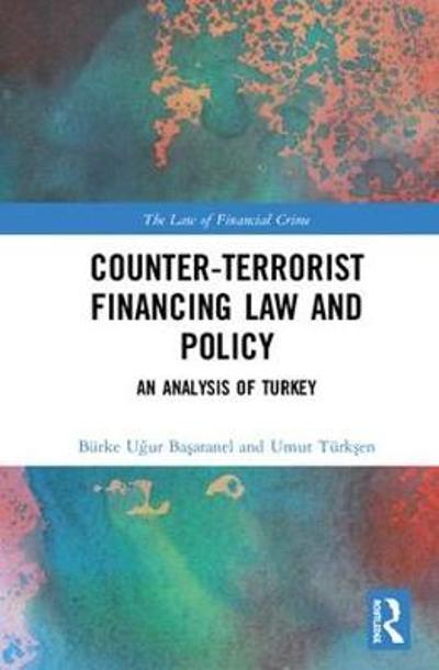 Counter-Terrorist Financing Law and Policy - Burke Ugur Basaranel