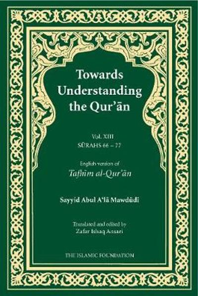 Towards Understanding the Qur'an (Tafhim al-Qur'an) Volume 13 - Sayyid Abul A'la Mawdudi