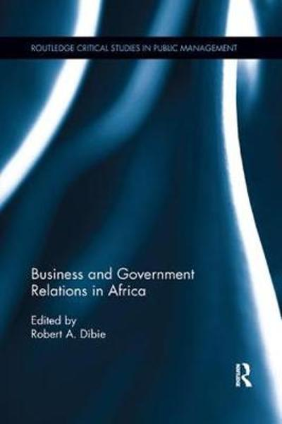 Business and Government Relations in Africa - Robert A. Dibie
