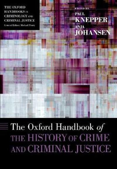 The Oxford Handbook of the History of Crime and Criminal Justice - Paul Knepper