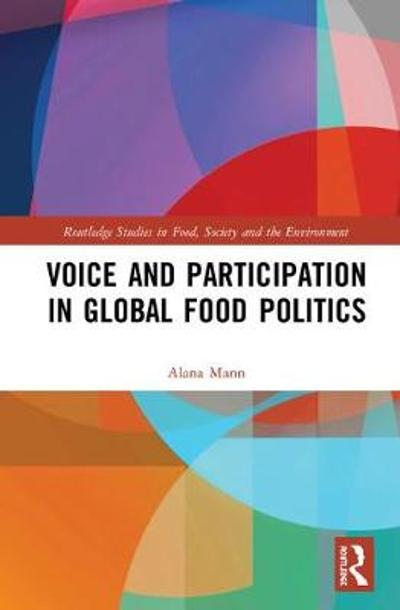 Voice and Participation in Global Food Politics - Alana Mann