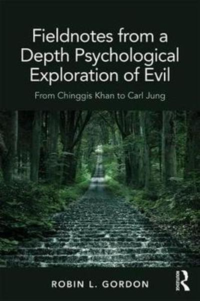 Fieldnotes from a Depth Psychological Exploration of Evil - Robin L. Gordon