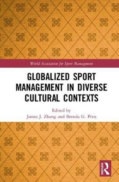 Globalized Sport Management in Diverse Cultural Contexts - James J. Zhang