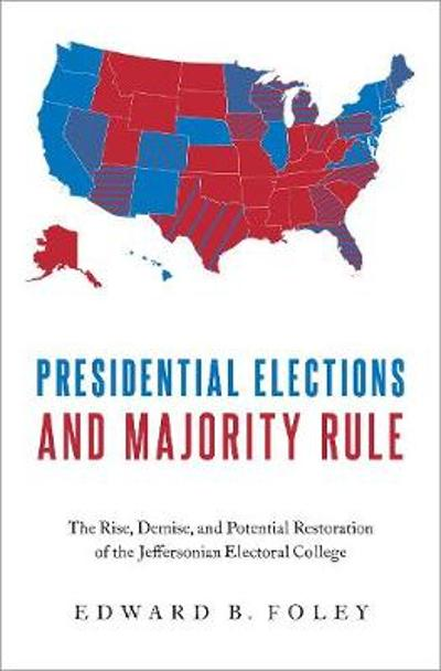 Presidential Elections and Majority Rule - Edward B. Foley