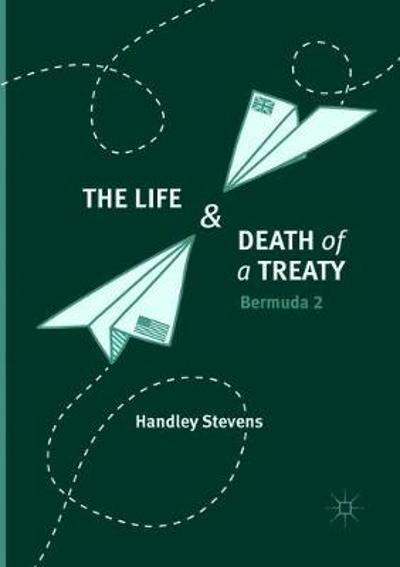 The Life and Death of a Treaty - Handley Stevens