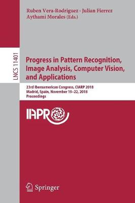 Progress in Pattern Recognition, Image Analysis, Computer Vision, and Applications - Ruben Vera-Rodriguez