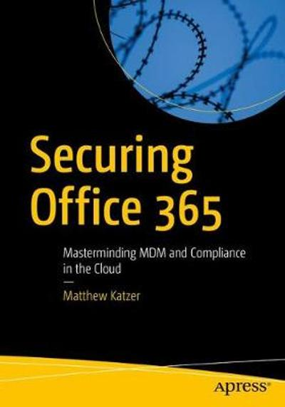 Securing Office 365 - Matthew Katzer