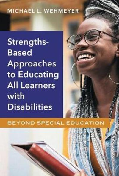 Strength-Based Approaches to Educating All Learners with Disabilities - Michael L. Wehmeyer