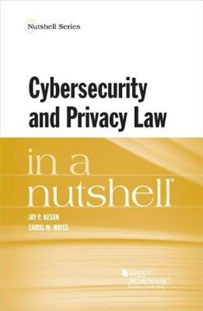 Cyber Security and Privacy Law in a Nutshell - Jay P. Kesan