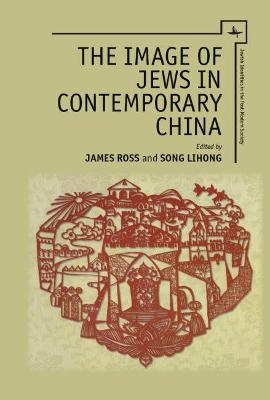 The Image of Jews in Contemporary China - James R. Ross
