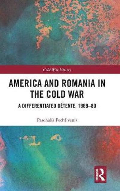 America and Romania in the Cold War - Paschalis Pechlivanis