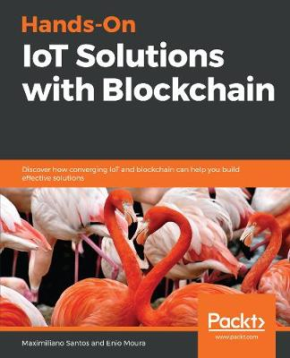 Hands-On IoT Solutions with Blockchain - Maximiliano Santos