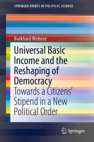 Universal Basic Income and the Reshaping of Democracy - Burkhard Wehner
