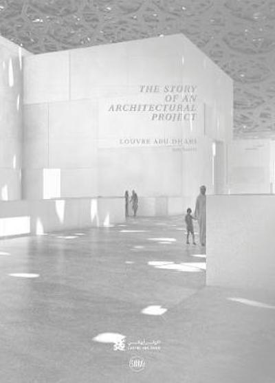 Louvre Abu Dhabi: The Story of an Architectural Project - Olivier Boissiere