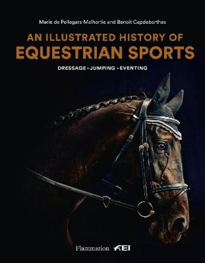 An Illustrated History of Equestrian Sports - Marie de Pellegar
