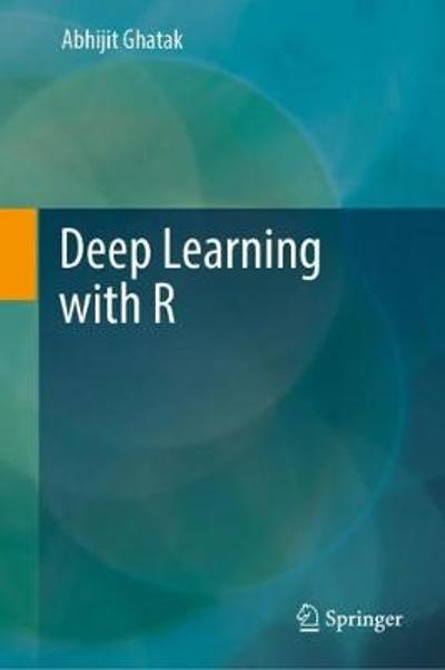 Deep Learning with R - Abhijit Ghatak