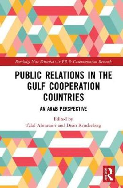 Public Relations in the Gulf Cooperation Council Countries - Talal M Almutairi