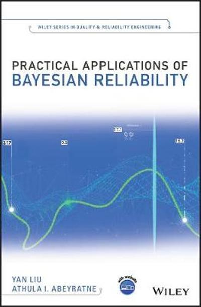 Practical Applications of Bayesian Reliability - Yan Liu