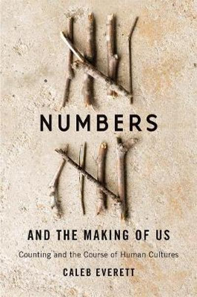 Numbers and the Making of Us - Caleb Everett