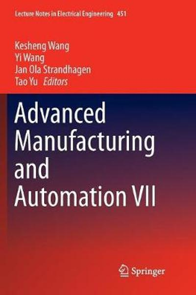 Advanced Manufacturing and Automation VII - Kesheng Wang