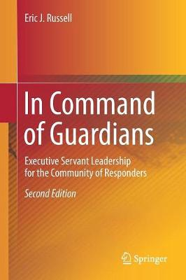 In Command of Guardians: Executive Servant Leadership for the Community of Responders - Eric J. Russell