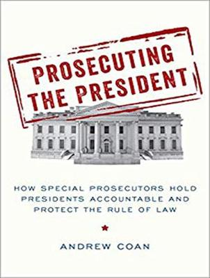 Prosecuting the President - Andrew Coan